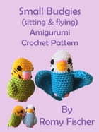 Small Budgies (sitting & flying): Amigurumi Crochet Pattern by Romy Fischer
