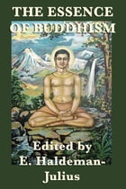 The Essence of Buddhism by E. Haldeman-Julius