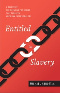 Entitled to Slavery: A Blueprint for Breaking the Chains that Threaten American Exceptionalism