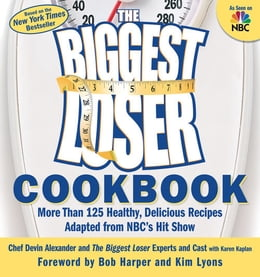 Book The Biggest Loser Cookbook: More Than 125 Healthy, Delicious Recipes Adapted from NBC's Hit Show by Devin Alexander,The Biggest Loser Experts and Cast