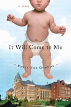 It Will Come to Me: A Novel