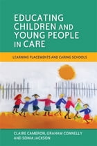 Educating Children and Young People in Care: Learning Placements and Caring Schools