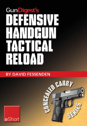 Gun Digest's Defensive Handgun Tactical Reload eShort Learn how to reload for emergency,  tactical,  and administrative use.