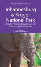 Johannesburg & Kruger National Park: Includes Panorama Region, Sun City and Pilansberg Game Reserve by Lizzie Williams