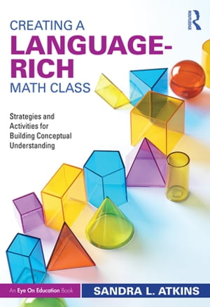 Creating a Language-Rich Math Class Strategies and Activities for Building Conceptual Understanding