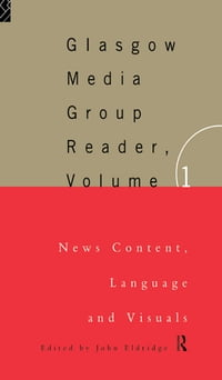 The Glasgow Media Group Reader, Vol. I: News Content, Langauge and Visuals