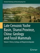 Late Cenozoic Yushe Basin, Shanxi Province, China: Geology and Fossil Mammals: Volume I:History, Geology, and Magnetostratigraphy by Richard H Tedford