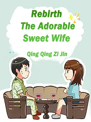 Rebirth: The Adorable Sweet Wife: Volume 1