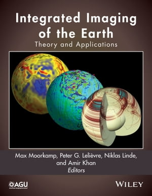 Integrated Imaging of the Earth: Theory and Applications by Max Moorkamp