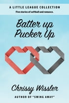 Batter Up, Pucker Up by Chrissy Wissler