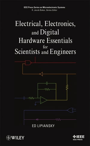 Electrical, Electronics, and Digital Hardware Essentials for Scientists and Engineers by Ed Lipiansky