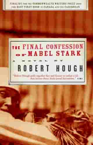 Final Confession of Mabel Stark by Robert Hough