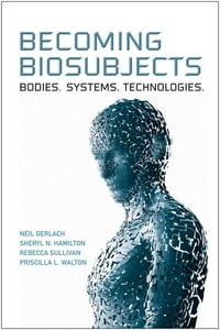 Becoming Biosubjects: Bodies. Systems. Technology.