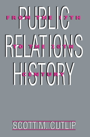 Public Relations History: From the 17th to the 20th Century: The Antecedents
