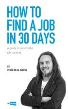 How to find a job in 30 days: A guide to successful job hunting by Pedro Silva-Santos
