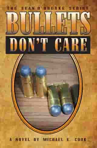 Bullets Don't Care by Michael E. Cook