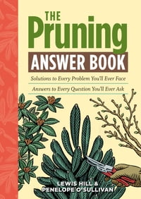 The Pruning Answer Book: Solutions to Every Problem You'll Ever Face; Answers to Every Question You…