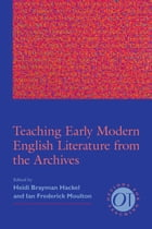 Teaching Early Modern English Literature from the Archives by Heidi Brayman Hackel