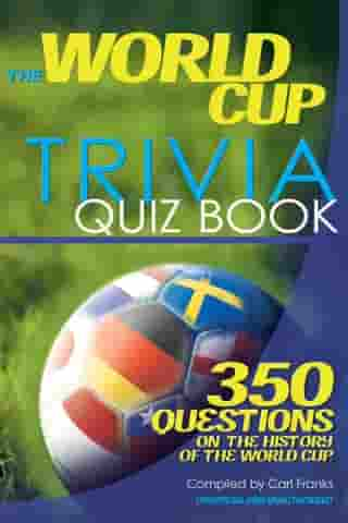 The World Cup Trivia Quiz Book: 350 Questions on the History of the World Cup by Carl Franks