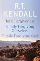 R. T. Kendall: Total Forgiveness, Totally Forgiving Ourselves, Totally Forgiving God by R.T. Kendall