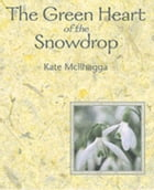 Green Heart of the Snowdrop by Kate McIlhagga