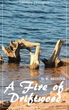A Fire of Driftwood: A Collection of Short Stories (D. K. Broster) (Literary Thoughts Edition) by D. K. Broster