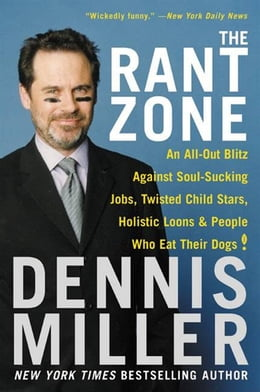 Book The Rant Zone: An All-Out Blitz Against Soul-Sucking Jobs, Twisted Child Stars, Holistic Loons, and… by Dennis Miller