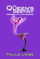 The Queen's Destiny, memoirs of a Lightworker (Book 3 of The Queen's Saga) by Paula Liebe