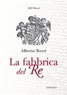 La fabbrica del re by Alberto Rossi