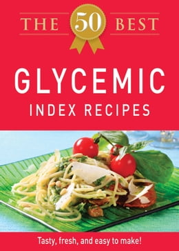 Book The 50 Best Glycemic Index Recipes: Tasty, fresh, and easy to make! by Adams Media