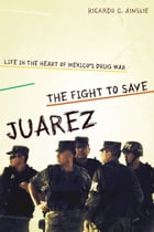 The Fight to Save Juárez: Life in the Heart of Mexico's Drug War