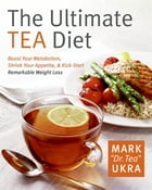 The Ultimate Tea Diet: How Drinking Tea Can Stop Your Cravings, by Mark Ukra