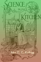 Science in the Kitchen by Mrs. E. E. Kellogg