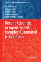 Recent Advances in Agent-based Complex Automated Negotiation by Naoki Fukuta