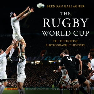 The Rugby World Cup The Definitive Photographic History