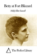 Betty at Fort Blizzard by Molly Elliot Seawell