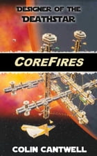 CoreFires: From Death Star Designer Colin Cantwell by Colin Cantwell