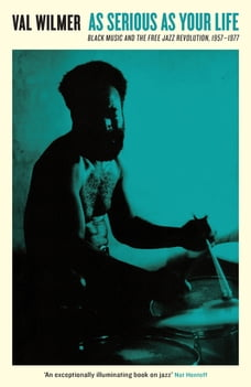 As Serious As Your Life: Black Music and the Free Jazz Revolution, 1957–1977