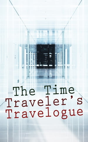 The Time Traveler's Travelogue: Sci-Fi Collection: The Time Machine, The Night Land, A Connecticut Yankee in King Arthur's Court, The Shadow out of Time & The Ship of Ishtar