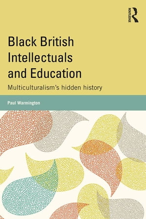 Black British Intellectuals and Education Multiculturalism?s hidden history