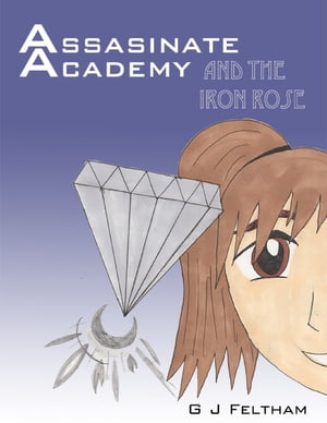 Assassinate Academy and the Iron Rose