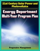 21st Century Solar Power and Photovoltaics: Energy Department Multi-year Program Plan through 2012 for Solar Development and Research, Systems, Materi by Progressive Management