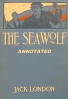 The Sea-Wolf (Annotated) by Jack London