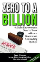 Zero to a Billion: 61 Rules Entrepreneurs Need to Know to Grow a Government Contracting Business by David A. Kriegman