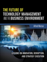 The Future of Technology Management and the Business Environment: Lessons on Innovation, Disruption…