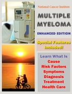 Multiple Myeloma: Learn What Is Cause, Risk Factors, Symptoms, Diagnosis, Treatment, Health Care by National Cancer Institute