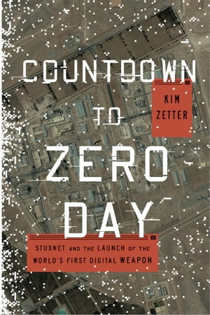 Countdown to Zero Day Stuxnet and the Launch of the World's First Digital Weapon