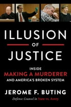 Illusion of Justice: Inside Making a Murderer and America's Broken System by Jerome F Buting