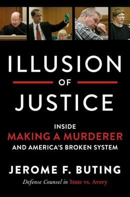 Book Illusion of Justice: Inside Making a Murderer and America's Broken System by Jerome F. Buting