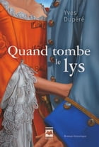Quand tombe le lys by Yves Dupéré
